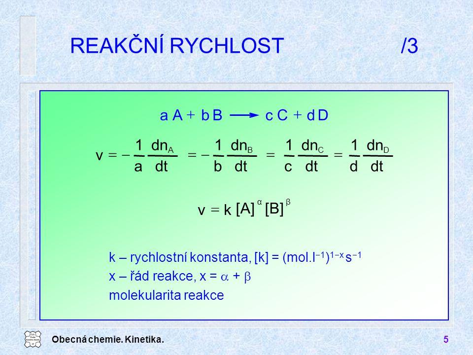 REAKČNÍ RYCHLOST /3 D d C c B b A a + v dt dn a 1 - = b c d [B] [A] k